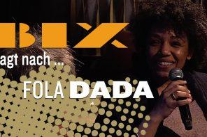 Neu: Bix fragt nach… Fola Dada